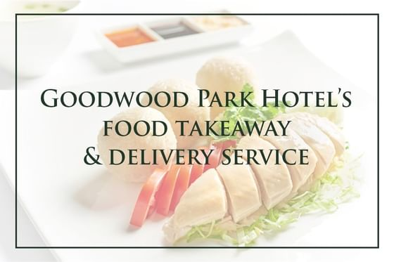 Goodwood Park Hotel's Food Takeaway and Delivery Service